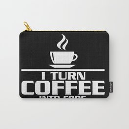 I turn coffee into code Carry-All Pouch