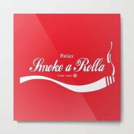 Relax - Smoke a Rolla Metal Print