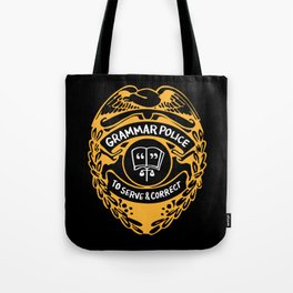Grammar Police To Serve And Correct Tote Bag
