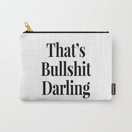 THAT'S BULLSHIT DARLING Carry-All Pouch