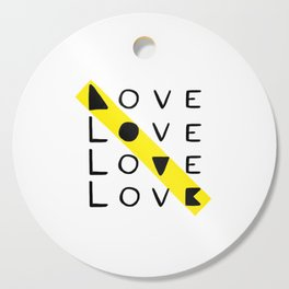 LOVE yourself - others - all animals - our planet Cutting Board