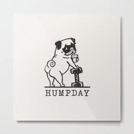 HUMPDAY Metal Print