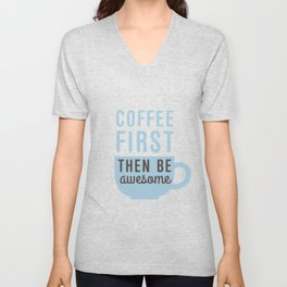 Coffee First Then Be Awesome Unisex V-Neck