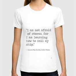 """Louisa May Alcott, Little Women """"I am not afraid of storms..."""" T-shirt"""