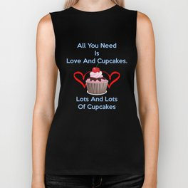 Funny Baking Design All You Need Is Love And Cupcakes, Lots and Lots Of Cupcakes Shirt Biker Tank
