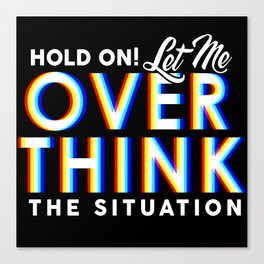 Hold On! Let Me Overthink the Situation Canvas Print