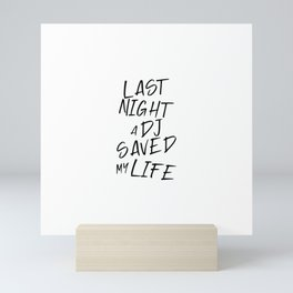 Last night a Dj saved my life from a broken heart. For house music lovers. House music fans. Mini Art Print