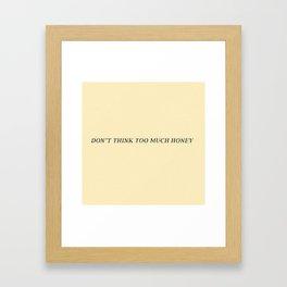 don't think too much honey Framed Art Print
