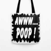 poop Tote Bags featuring AWWW... POOP ! by Robleedesigns