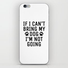 If I Can't Bring My Dog I'm Not Going iPhone Skin