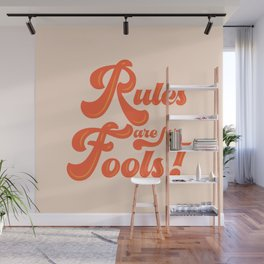 Rules are for fools Wall Mural