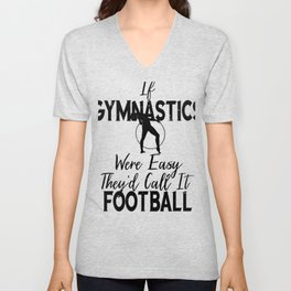 Gymnast If Gymnastics Were Easy It Would Be Called Football Unisex V-Neck