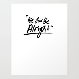 We Gon' Be Alright Art Print