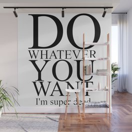 DO WHATEVER YOU WANT Wall Mural