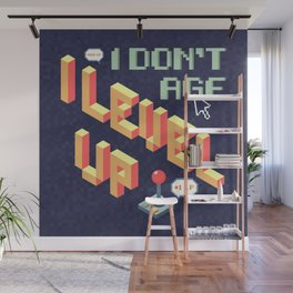 I don't age, I level up Wall Mural