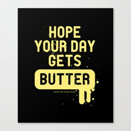 Hope your day get butter Canvas Print