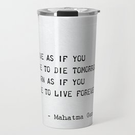 """""""Live as if you were to die tomorrow. Learn as if you were to live forever. Mahatma Gandhi Travel Mug"""