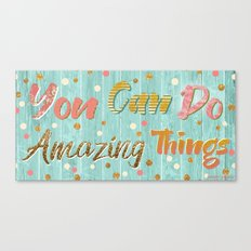 You Can Do Amazing Things Canvas Print