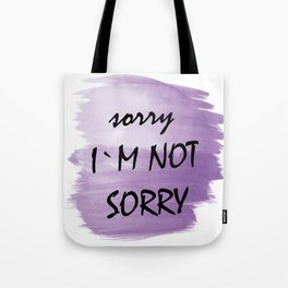 Sorry I am not sorry Tote Bag