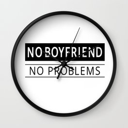 NO BOYFRIEND NO PROBLEMS Wall Clock