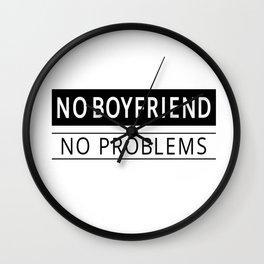NO BOYFRIEND NO PROBLEMS Wall Clock