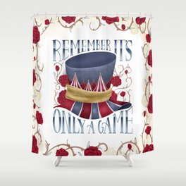 REMEMBER IT'S ONLY A GAME Shower Curtain
