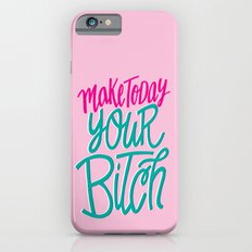 Make Today Your Bitch iPhone 6s Slim Case