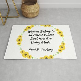 Women Belong In All Places Where Decisions Are Being Made - Ruth B. Ginsburg Rug