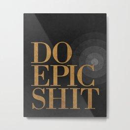 Do Epic Shit - Black Metal Print