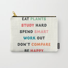 Good vibes quote, Eat plants, study hard, spend smart, work out, don't compare, be happy Carry-All Pouch