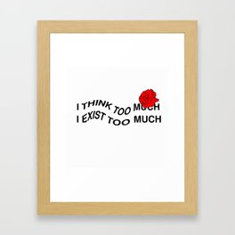 TINK TOO MUCH, EXIST TOO MUCH Framed Art Print