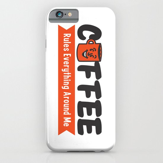 Coffee Rules Everything Around Me iPhone & iPod Case