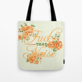 Fuck THAT Noise Tote Bag