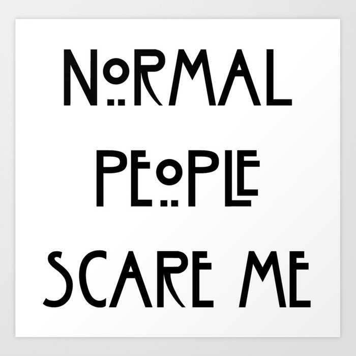 Normal People Scare Me Art Print By Kimmy Soda Society6