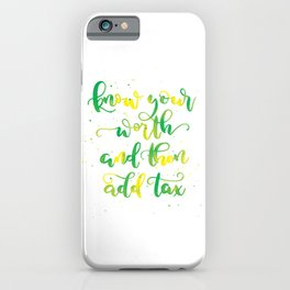 Know your worth and then add tax | Original Green and Yellow iPhone Case