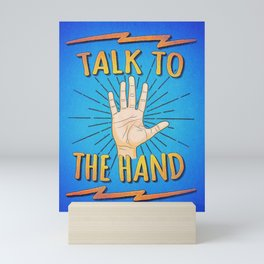 Talk to the hand! Funny Nerd & Geek Humor Statement Mini Art Print