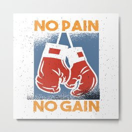 No Pain No Gain Metal Print
