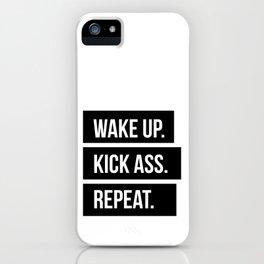 Wake up Kick ass Repeat iPhone Case