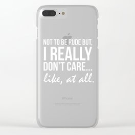 Not to Be Rude But I Do Not Care Funny T-shirt Clear iPhone Case