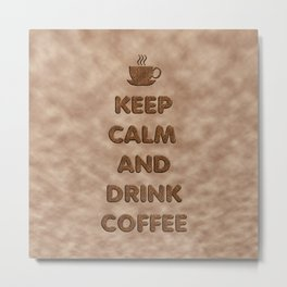 Keep Calm and Drink Coffee Typography Metal Print