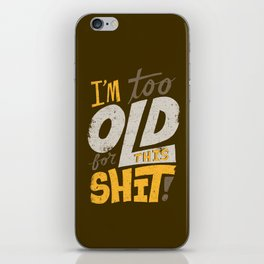 Too Old For This Shit iPhone Skin