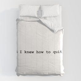 I wish I know how to quit you Comforters