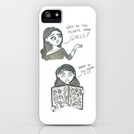 Why do you only draw girls? iPhone Case