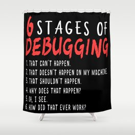 Computer Programmer Gift: 6 Stages of Debugging Shower Curtain