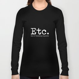 Etc. End of thinking Capacity Funny Dumb T-Shirt Long Sleeve T-shirt