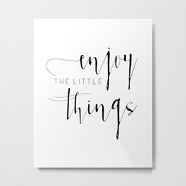 Signs for the Home / Enjoy the Little Things / Signs for Home / Signs with Sayings / Gift for Friend Metal Print