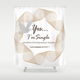 Yes... I'm Single Shower Curtain