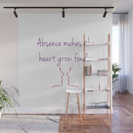Absence makes the heart grow fonder- old English proverb Wall Mural