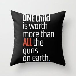 ONE child is worth more than ALL the guns on earth Throw Pillow