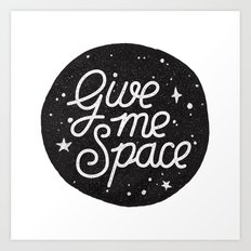 Give Me Space Art Print